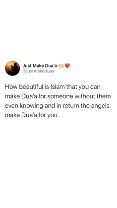 How beautiful is Islam that you can make Dua'a for someone without them even knowing & in return...