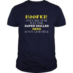 Roofer T-shirt - Only because full time super skilled hero is not a job title