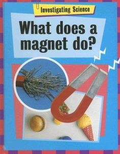 What does a magnet do? Science Curriculum, Children's Literature, Magnets, Education, Learning, Studying, Teaching, Onderwijs, Parenting Books