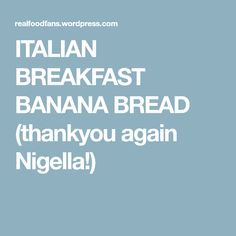 ITALIAN BREAKFAST BANANA BREAD (thankyou again Nigella!)