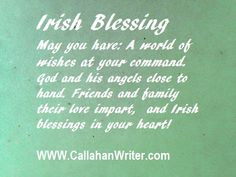 Irish Blessing or Toast May you have a world of wishes at your command and God and His angles close at hand, friends and family their love impart, and Irish blessings in your heart.  Biggest collection of Irish Quotes, blessings and sayings at http://callahanwriter.com/  #irishtoast