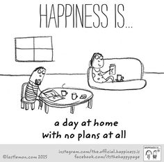 Happiness is a day at home with no plans at all.
