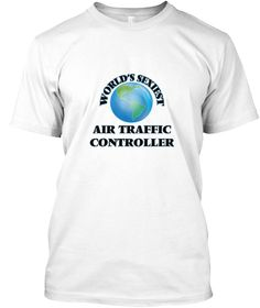 World's Sexiest Air Traffic Controller White T-Shirt Front - This is the perfect gift for someone who loves Air Traffic Controller. Thank you for visiting my page (Related terms: World's Sexiest,Worlds Greatest Air Traffic Controller,Air Traffic Controller,air traffic controller ...)
