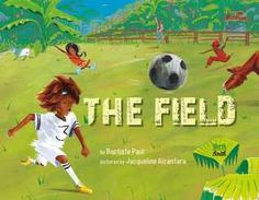 The Field  Chronicles a day spent playing futbol, full of action, joy, the spirit of play, and beautifully vibrant illustrations, along with Saint Lucian Creole words throughout.   A terrific book.