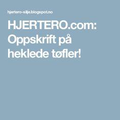 HJERTERO.com: Oppskrift på heklede tøfler! Diy And Crafts
