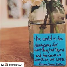 The world is too dangerous for anything but TRUTH and too small for anything but LOVE.  Thanks for the reminder, Brene Brown willainsloancoffin|empowerment|love|truth|quotes