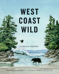 "West Coast Wild: A Nature Alphabet, words by Deborah Hodge, pictures by Karen Reczuch: ""Explores the Pacific west coast, using an alphabet format to share information about plants and animals. Childrens Bookstore, Pacific West, Pacific Rim, Wild Book, Book Reviews For Kids, Physical Geography, Plant Information, Edible Plants, Wild Nature"