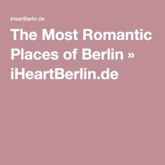 The Most Romantic Places of Berlin » iHeartBerlin.de