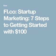 FI.co: Startup Marketing: 7 Steps to Getting Started with $100