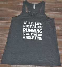 What I Love About Running Is Walking The Whole Time Shirt - Workout Shirts, Fitness Tank Tops & Running Shirts For Women - WomenFunny Funny Running Shirts, Running Tank Tops, Running Humor, Funny Shirts, Gym Shirts, Running Gear, Workout Humor, Workout Wear, Workout Attire