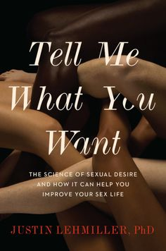 Exclusive preorder bonus for Dr. Lehmiller's new book, Tell Me What You Want: The Science of Sexual Desire and How It Can Help You Improve Your Sex Life. Good Books, Books To Read, Writing Styles, Understanding Yourself, Tell Me, Reading Online, Audio Books, Psychology, Improve Yourself