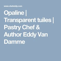 Opaline | Transparent tuiles | Pastry Chef & Author Eddy Van Damme