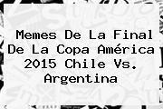 http://tecnoautos.com/wp-content/uploads/imagenes/tendencias/thumbs/memes-de-la-final-de-la-copa-america-2015-chile-vs-argentina.jpg Copa América 2015. Memes de la final de la Copa América 2015 Chile vs. Argentina, Enlaces, Imágenes, Videos y Tweets - http://tecnoautos.com/actualidad/copa-america-2015-memes-de-la-final-de-la-copa-america-2015-chile-vs-argentina/