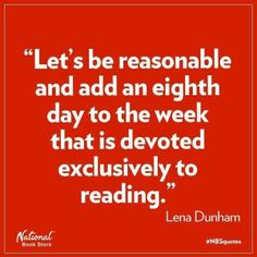 Saturday for cleaning, errands, and date night :-) Sunday Funday - then a whole other day to read - oh, my gosh, yes!