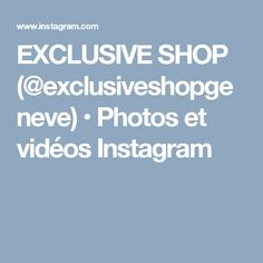 EXCLUSIVE SHOP (@exclusiveshopgeneve) • Photos et vidéos Instagram