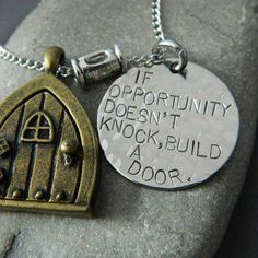 This isn't really a craft. But I love the saying and you could reuse it on many different projects. ~~~If opportunity doesn't knock, build a door~~~