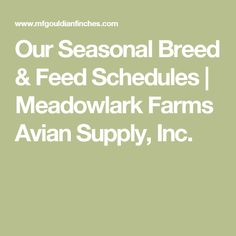 Our Seasonal Breed & Feed Schedules | Meadowlark Farms Avian Supply, Inc.
