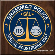 Grammar Police - just like commas, people sprinkle apostrophes with abandon and not by the rules!  Arghh!