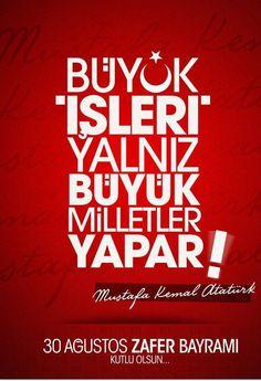 Büyük işleri yalnız büyük milletler yapar! (K.Atatürk)