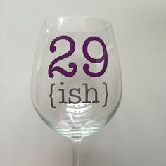 30th Birthday Wine Glass 29 ish Customizable/ by KissTheBeehive