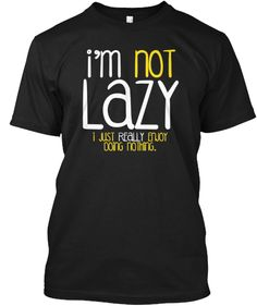 I'm not lazy | Teespring