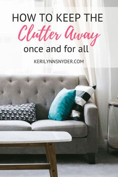 How to Keep the Clutter away- once you declutter learn how to keep it that way with these practical tips