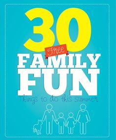 30 Family Fun Things to do- pinning for next Summer