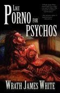 Like Porno for Psychos by Wrath James White. $7.95. Publisher: Deadite Press (September 4, 2011). Publication: September 4, 2011