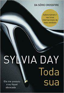 Toda Sua - Crossfire - Sylvia Day Toda sua é o primeiro livro da série Crossfire. Pra quem gosta de um livro hot com um belo romance envolvido, pode apostar nessa história.  Eu sou suspeita para falar dessa série, porque sou viciada nela. sendo #TeamGideon recomendo com força.