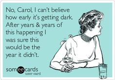 No, Carol, I can't believe how early it's getting dark. After years & years of this happening I was sure this would be the year it didn't.