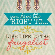 As a Real Deals' Domestic Dreamer, you have the right to live life to the frugalist!