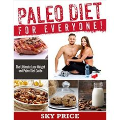 Paleo Diet: For Everyone! The Ultimate Lose Weight And Paleo Diet Guide. (Paleo Recipes, Profession Cooking, Special Condition Diets, Paleo Made Simple)  #Paleo #Weight #Loss