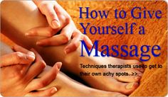 """How to Give Yourself a Massage- massage techniques therapists use to get to their own achy spots"""