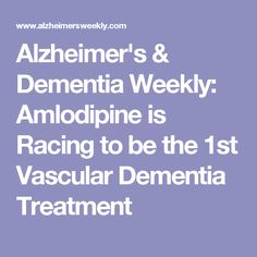Alzheimer's & Dementia Weekly: Amlodipine is Racing to be the 1st Vascular Dementia Treatment