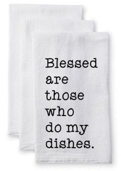 Tea Towel/Flour Sack Towel - Blessed are those who do my dishes Dish Towels, Hand Towels, Tea Towels, Dish Towel Crafts, Mason Jars, Flour Sack Towels, Flour Sacks, Silhouette Cameo Projects, Cricut Creations