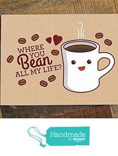 Coffee Love Card - Where You Bean All My Life? - funny love card, kawaii card, foodie cards, valentines day card, birthday card, anniversary card, pun card from TIny Bee Cards http://www.amazon.com/dp/B016NKOKH4/ref=hnd_sw_r_pi_dp_PoRmwb1ZWCPKQ #handmadeatamazon