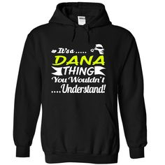 [Hot tshirt name tags] Its a DANA Thing Wouldnt Understand  T Shirt Hoodie Hoodies Year Name Birthday  Teeshirt this week  Its a DANA Thing Wouldnt Understand  T Shirt Hoodie Hoodies YearName Birthday  Tshirt Guys Lady Hodie  TAG YOUR FRIEND SHARE and Get Discount Today Order now before we SELL OUT  Camping 2015 hoodies tshirt patrick a dana thing wouldnt understand t shirt hoodie hoodies year name birthday