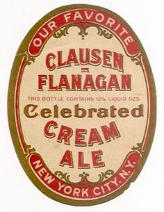 This Celebrated Cream Ale beer label was brewed by Clausen Flanagan in New York, NY. Drink Labels, Beer Labels, Beer 101, Ale Beer, Beer Brands, Beer Signs, Wine And Spirits, Vintage Labels, Painted Signs