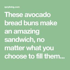 These avocado bread buns make an amazing sandwich, no matter what you choose to fill them with!