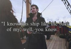 """""""I know this ship like the back of my, well, you know."""" - Just OUAT things"""