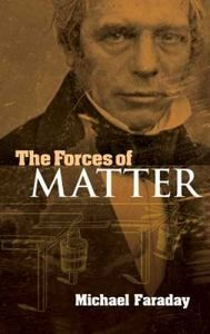 The Forces of Matter (Dover Books on Physics) Michael Faraday, Citizen Science, High School Science, The World's Greatest, Physics, Books, Age, Scientists, Adventure