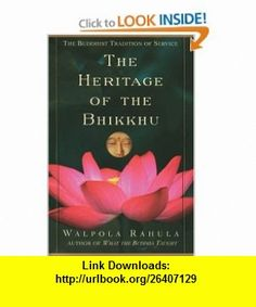The Heritage of the Bhikkhu The Buddhist Tradition of Service (9780802140234) Walpola Rahula , ISBN-10: 0802140238  , ISBN-13: 978-0802140234 ,  , tutorials , pdf , ebook , torrent , downloads , rapidshare , filesonic , hotfile , megaupload , fileserve