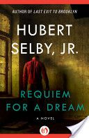 Requiem for a Dream.  Hubert Selby, Jr.