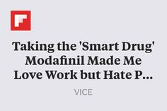 Taking the 'Smart Drug' Modafinil Made Me Love Work but Hate People http://flip.it/Ldxst