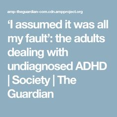 'I assumed it was all my fault': the adults dealing with undiagnosed ADHD | Society | The Guardian