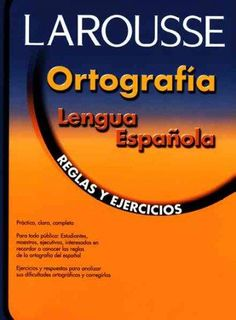 Larousse Ortografia Lengua Espanola: Reglas Y Ejercicios