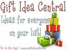 Tons of gift ideas for everyone on your list! ~ Gift Idea Central ~ 'Or so she says...' www.oneshetwoshe.com