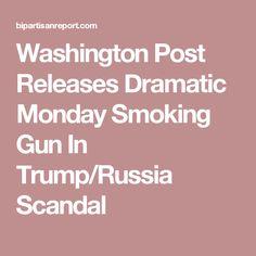 Washington Post Releases Dramatic Monday Smoking Gun In Trump/Russia Scandal