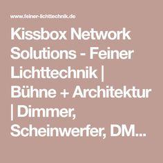 Kissbox Network Solutions - Feiner Lichttechnik | Bühne + Architektur | Dimmer, Scheinwerfer, DMX, LED Strahler Germany, Architecture, Deutsch