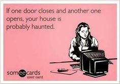 Your house is probably haunted.